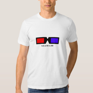 look at life in 3D Tshirts