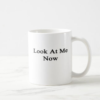 Look At Me Now Coffee Mug