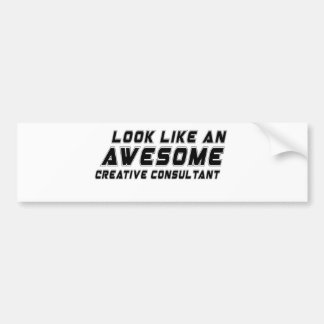 Look Like An Awesome Creative consultant Bumper Sticker