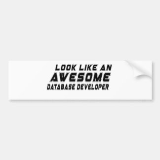 Look Like An Awesome Database developer Bumper Sticker
