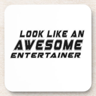 Look Like An Awesome Entertainer Coaster