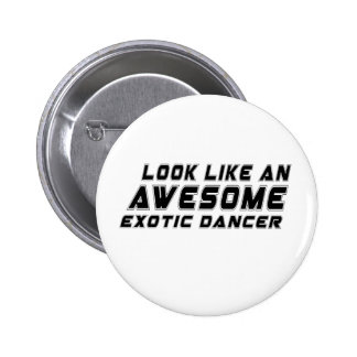 Look Like An Awesome Exotic dancer 6 Cm Round Badge