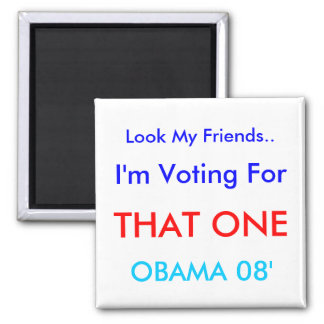 Look My Friends.., I'm Voting For , THAT ONE, O... Square Magnet