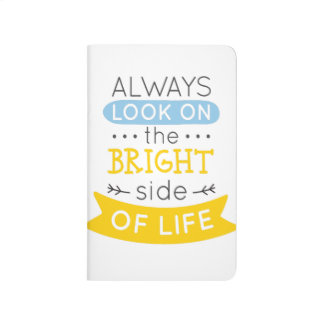 Look on the Bright side of life inspirational Journals