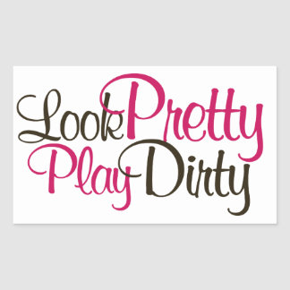Look Pretty Play Dirty Rectangular Sticker