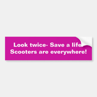 Look twice- Save a life! Scooters are everywhere! Bumper Sticker