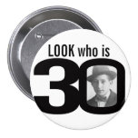 Look who is 30 photo black and white button/badge