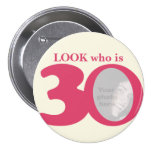 Look who is 30 photo fun pink cream button/badge