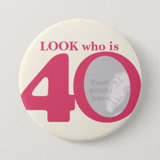 Look who is 40 photo fun pink cream button/badge 7.5 cm round badge