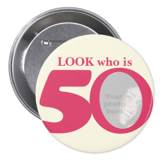 Look who is 50 photo fun pink cream button/badge 7.5 cm round badge