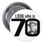 Look who is 70 photo black and white button/badge