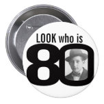 Look who is 80 photo black and white button/badge 7.5 cm round badge