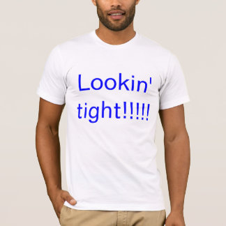 lookin tight T-Shirt