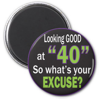 Looking Good at Forty, so what's your Excuse? Fridge Magnets