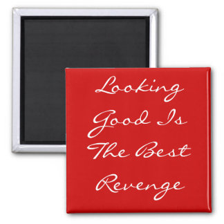 Looking Good Is The Best Revenge Square Magnet