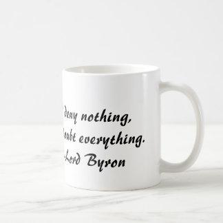 Lord Byron, I deny nothing, but doubt everything Coffee Mug