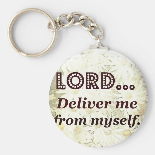 Lord Deliver Me From Myself Words to Live By Keychain