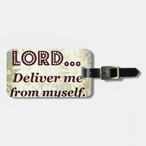 Lord Deliver Me From Myself Words to Live By Luggage Tags