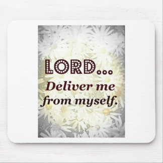 Lord Deliver Me From Myself Words to Live By Mouse Pads