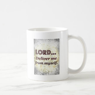Lord Deliver Me From Myself Words to Live By Mug
