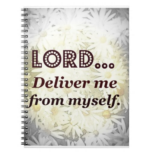 Lord Deliver Me From Myself Words to Live By Note Book