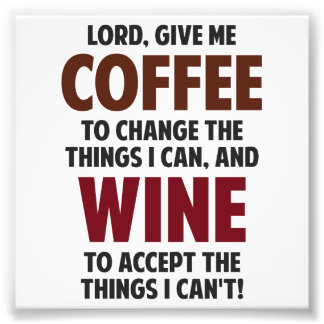 Lord Give Me Coffee And Wine Photograph