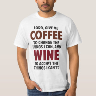 Lord, Give Me Coffee And Wine T-shirts
