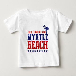 Lord, I Love Me Some Myrtle Beach! Baby T-Shirt