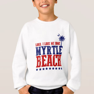 Lord, I Love Me Some Myrtle Beach! Sweatshirt