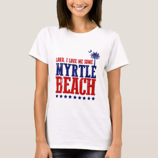 Lord, I Love Me Some Myrtle Beach! T-Shirt