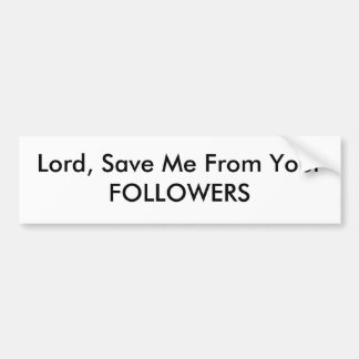 Lord, Save Me From Your FOLLOWERS Bumper Sticker