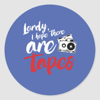 Lordy I hope there are tapes - calligraphy --- - . Classic Round Sticker