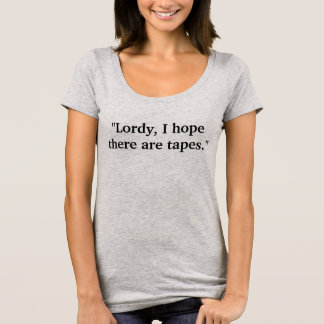 Lordy I hope there are tapes t-shirt