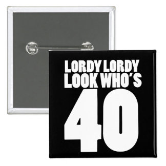 Lordy Lordy look who's 40 15 Cm Square Badge