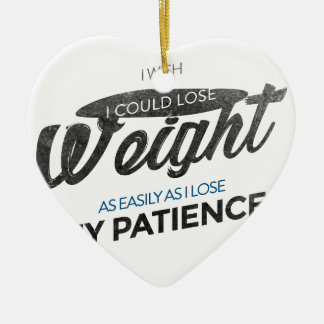 Lose Weight Not Patience Ceramic Ornament