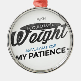 Lose Weight Not Patience Metal Ornament