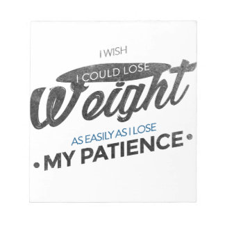 Lose Weight Not Patience Notepad
