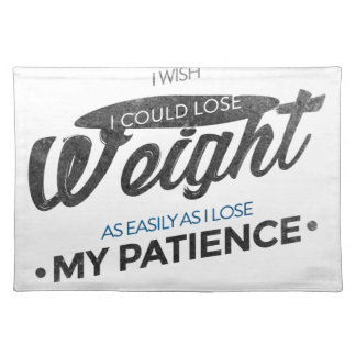Lose Weight Not Patience Placemat