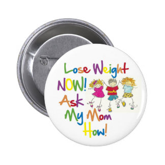 Lose Weight Now Ask My Mom How 6 Cm Round Badge