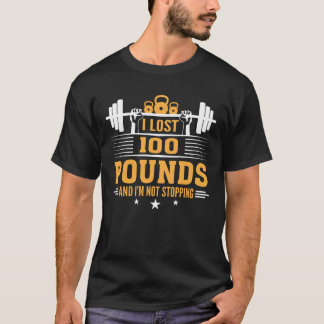Lost 100 Pounds Im Not Stopping Fitness T-Shirt
