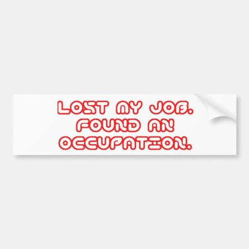 """""""Lost My Job"""" Bumper Sticker"""