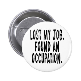 Lost My Job Found An Occupation Buttons