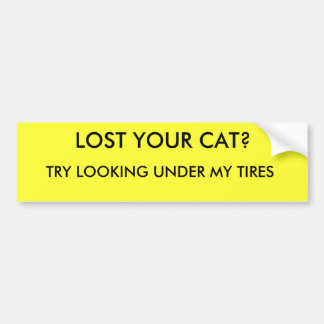 LOST YOUR CAT?, TRY LOOKING UNDER MY TIRES BUMPER STICKER