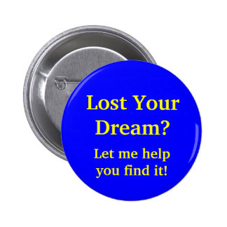 Lost Your Dream? Let me help you find it! 6 Cm Round Badge