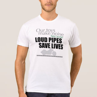 Loud Pipes Save Lives Tee Shirts