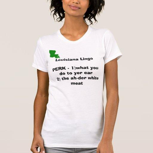 Louisiana Lingo PERK - 1)what you do ... Tees