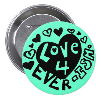Love 4Ever ISH Button/Pin