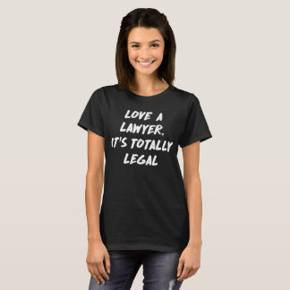 Love a Lawyer, It's Totally Legal Law Joke T-Shirt