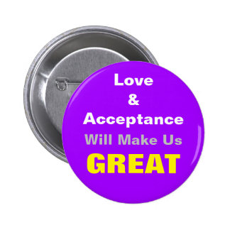 Love & Acceptance Will Make Us GREAT 6 Cm Round Badge