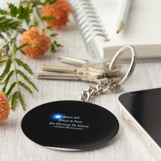Love All Trust A Few Do Wrong To None. Shakespeare Key Ring